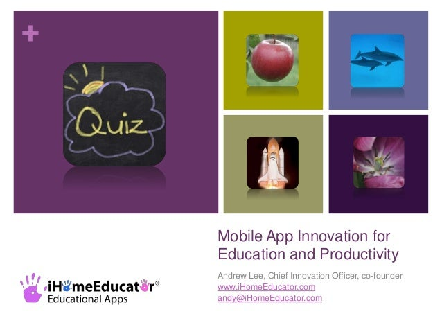 +    Mobile App Innovation for    Education and Productivity    Andrew Lee, Chief Innovation Officer, co-founder    www.iH...