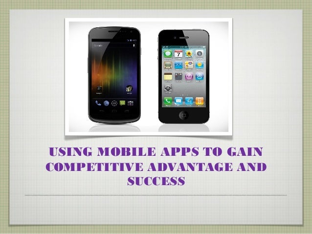 USING MOBILE APPS TO GAINCOMPETITIVE ADVANTAGE AND         SUCCESS