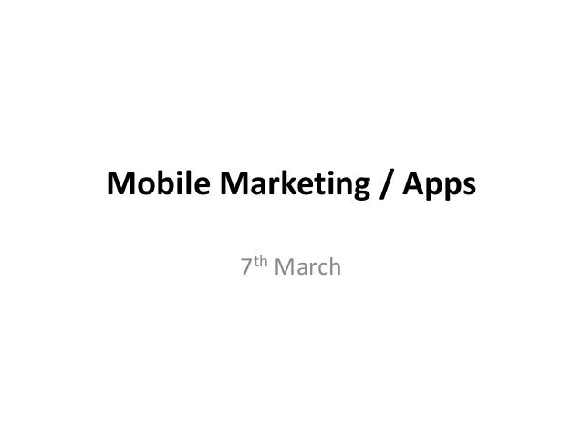 Mobile Marketing / Apps 7th March