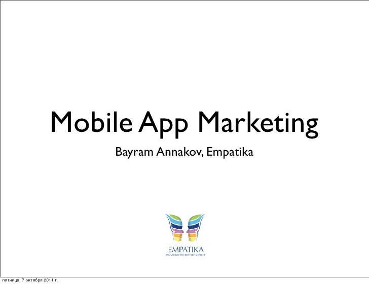Mobile App Marketing                             Bayram Annakov, Empatikaпятница, 7 октября 2011 г.