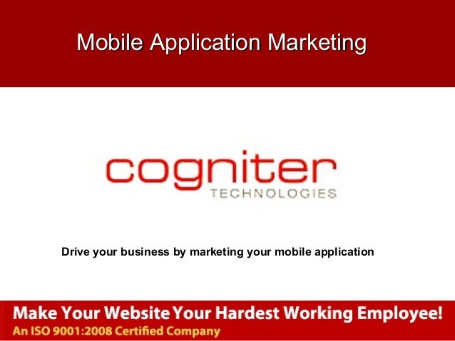 www.cogniter.com Mobile Application MarketingMobile Application Marketing Drive your business by marketing your mobile app...