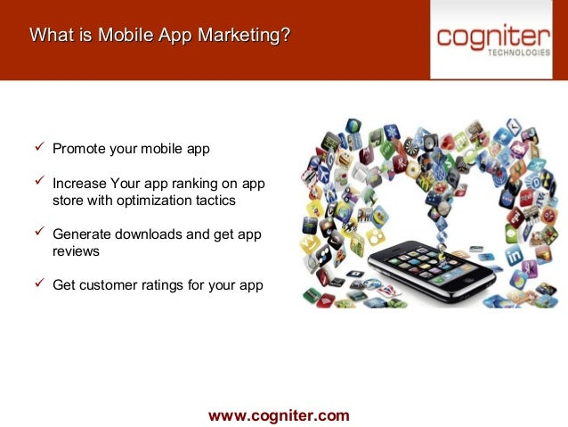 www.cogniter.com What is Mobile App Marketing?What is Mobile App Marketing?  Promote your mobile app  Increase Your app ...