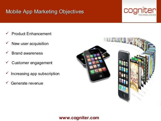 www.cogniter.com Mobile App Marketing ObjectivesMobile App Marketing Objectives  Product Enhancement  New user acquisiti...