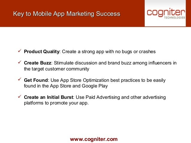 www.cogniter.com Key to Mobile App Marketing SuccessKey to Mobile App Marketing Success  Product Quality: Create a strong...