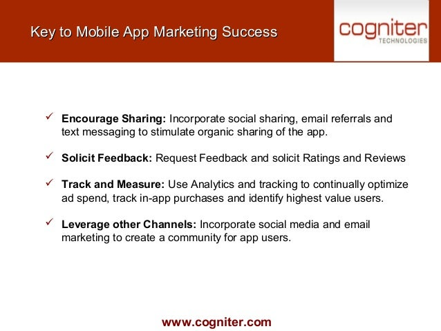 www.cogniter.com Key to Mobile App Marketing SuccessKey to Mobile App Marketing Success  Encourage Sharing: Incorporate s...