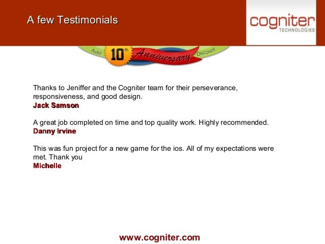 www.cogniter.com A few TestimonialsA few Testimonials Thanks to Jeniffer and the Cogniter team for their perseverance, res...