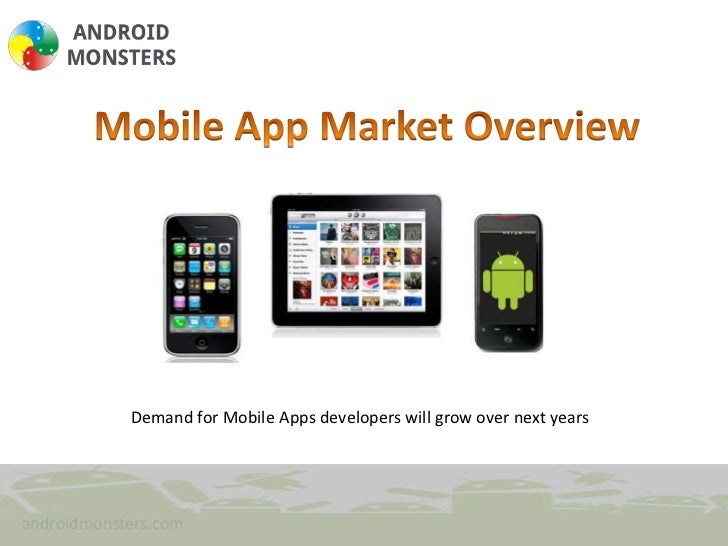 Mobile App Market Overview <br />Demand for Mobile Apps developers will grow over next years<br />androidmonsters.com<br />