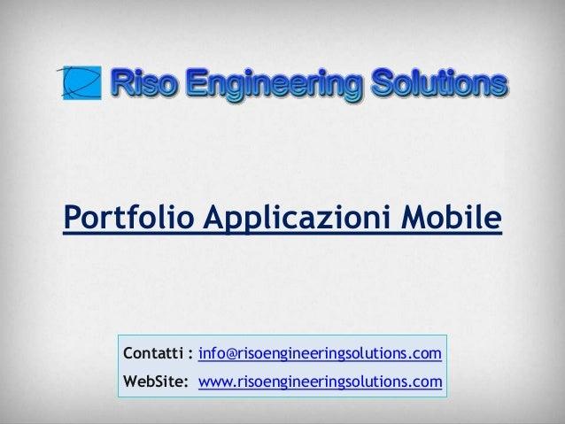 Portfolio Applicazioni Mobile  Contatti : info@risoengineeringsolutions.com WebSite: www.risoengineeringsolutions.com Cont...
