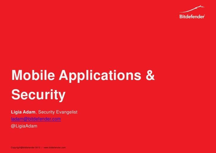 Mobile Applications &SecurityLigia Adam, Security Evangelistladam@bitdefender.com@LigiaAdamCopyright@bitdefender 2012 / ww...