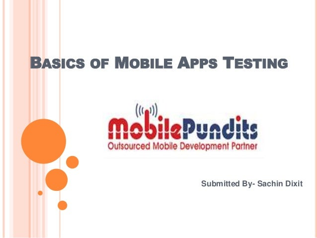 BASICS OF MOBILE APPS TESTING                   Submitted By- Sachin Dixit