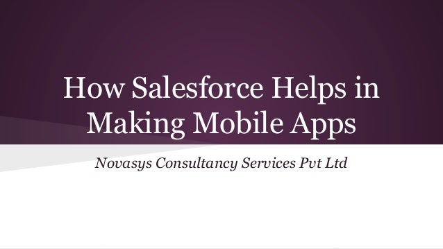 How Salesforce Helps in Making Mobile Apps Novasys Consultancy Services Pvt Ltd