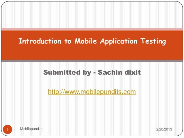 Introduction to Mobile Application Testing                    Submitted by - Sachin dixit                     http://www.m...
