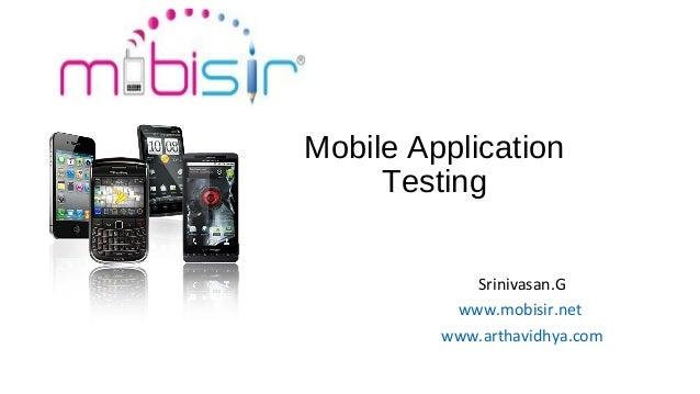 Mobile Application Testing Srinivasan.G www.mobisir.net www.arthavidhya.com