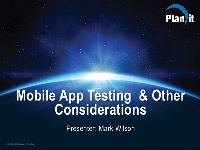 © Planit Software Testing Mobile App Testing & Other Considerations Presenter: Mark Wilson