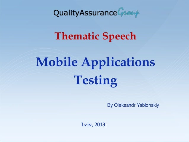Thematic SpeechMobile ApplicationsTestingLviv, 2013By Oleksandr Yablonskiy