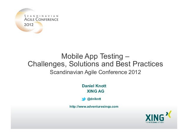 Daniel Knott XING AG @dnlkntt http://www.adventuresinqa.com Mobile App Testing – Challenges, Solutions and Best Practices ...