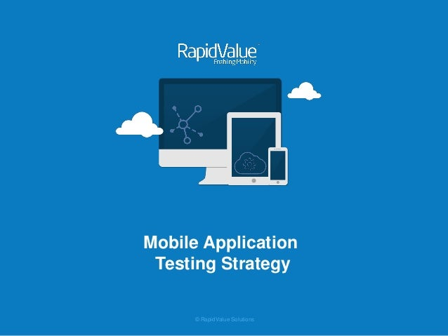 © RapidValue Solutions  Mobile Application  Testing Strategy