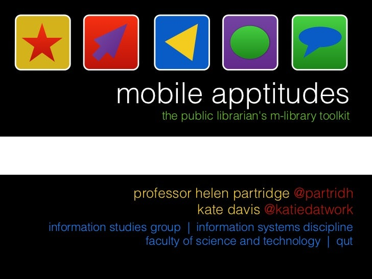 mobile apptitudes                     the public librarians m-library toolkit                professor helen partridge @pa...