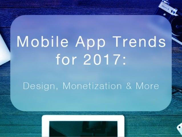 MOBILE APP TRENDS FOR 2017 NICK CULBERTSON DALLAS APP DEVELOPERS - FEB. 2, 2017 ▸ Design, Monetization & More