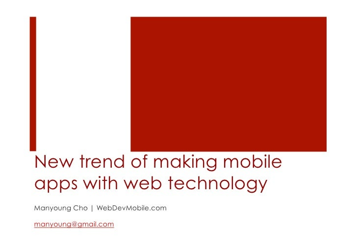 New trend of making mobile apps with web technology Manyoung Cho | WebDevMobile.com  manyoung@gmail.com