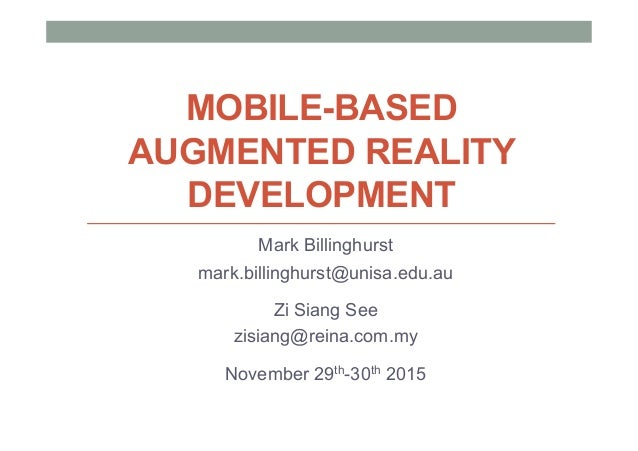 MOBILE-BASED AUGMENTED REALITY DEVELOPMENT Mark Billinghurst mark.billinghurst@unisa.edu.au Zi Siang See zisiang@reina.com...