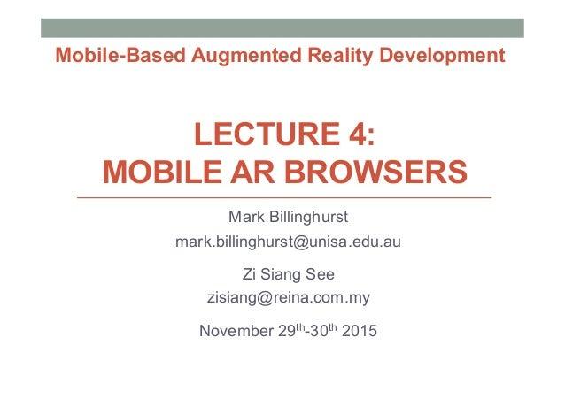 LECTURE 4: MOBILE AR BROWSERS Mark Billinghurst mark.billinghurst@unisa.edu.au Zi Siang See zisiang@reina.com.my November ...