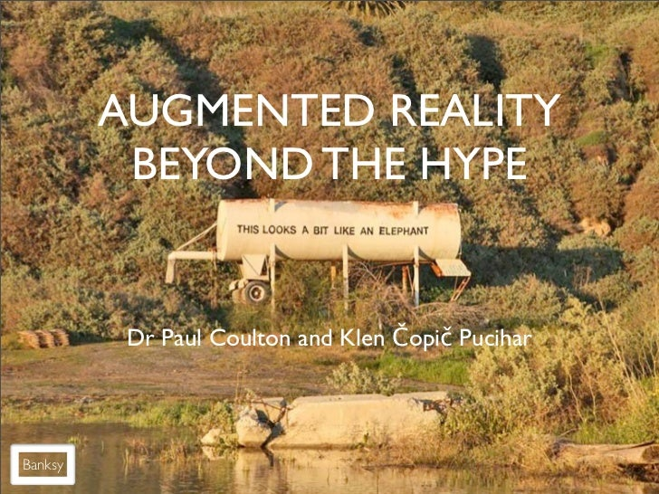AUGMENTED REALITY          BEYOND THE HYPE          Dr Paul Coulton and Klen Čopič PuciharBanksy