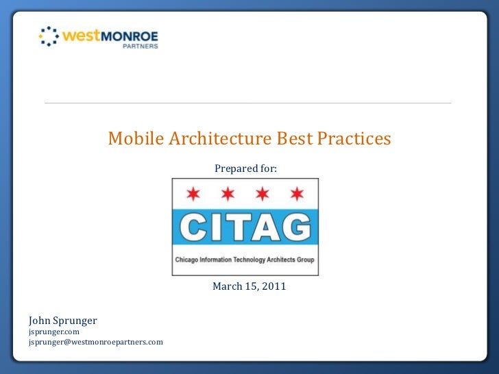 Mobile Architecture Best Practices<br />Prepared for:<br />March 15, 2011<br />John Sprunger<br />jsprunger.com<br />jspru...