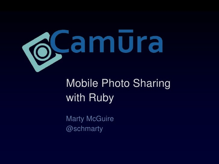 Mobile Photo Sharing <br />with Ruby<br />Marty McGuire<br />@schmarty<br />