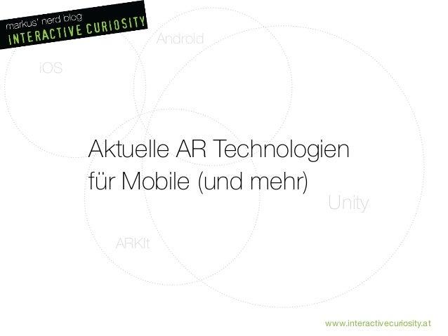 Android ARKIt iOS Unity Aktuelle AR Technologien für Mobile (und mehr) www.interactivecuriosity.at