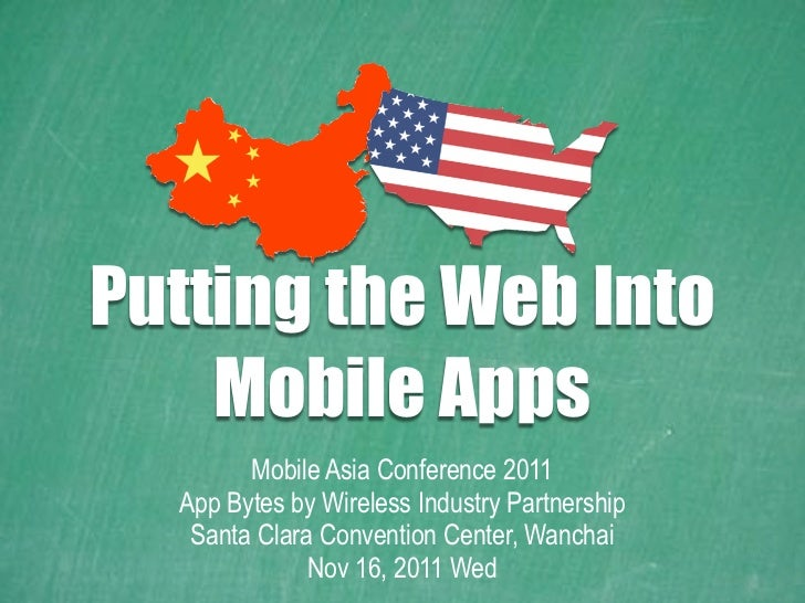 Putting the Web Into    Mobile Apps        Mobile Asia Conference 2011  App Bytes by Wireless Industry Partnership   Santa...