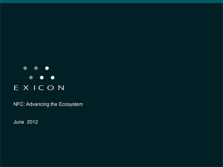 NFC: Advancing the EcosystemJune 2012                               Proprietary & Confidential                            ...