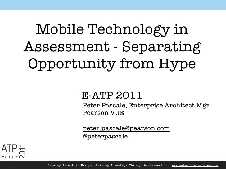Mobile Technology in         Assessment - Separating         Opportunity from Hype                              E-ATP 2011...