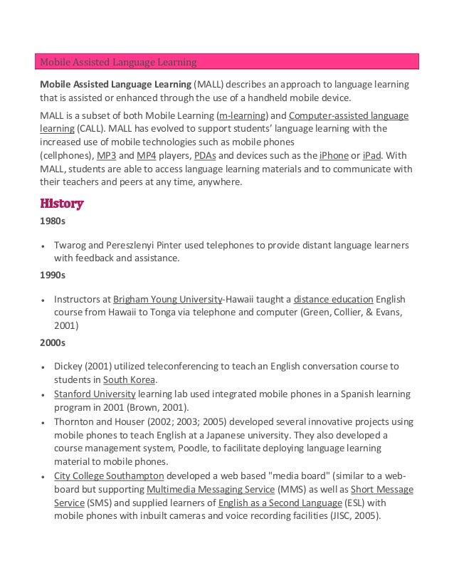Mobile Assisted Language LearningMobile Assisted Language Learning (MALL) describes an approach to language learningthat i...