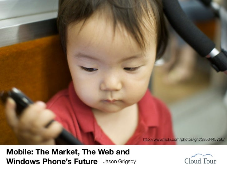 http://www.flickr.com/photos/gnt/3850445756/Mobile: The Market, The Web andWindows Phone's Future | Jason Grigsbyhttp://www...