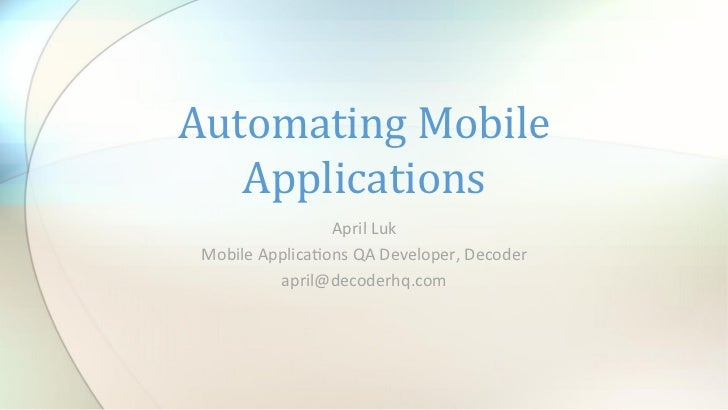 Automating Mobile    Applications                     April Luk  Mobile Applica0ons QA Developer, Decode...
