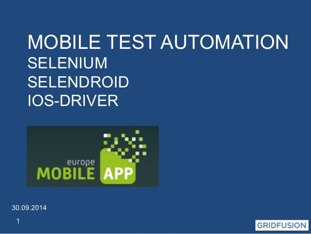 30.09.2014  1  MOBILE TEST AUTOMATION  SELENIUM  SELENDROID  IOS-DRIVER
