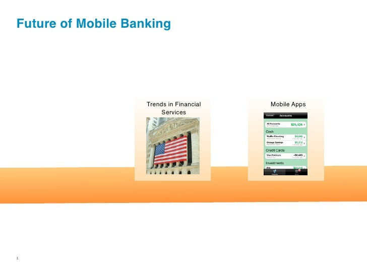 Future of Mobile Banking                         Trends in Financial   Mobile Apps                         Services     1