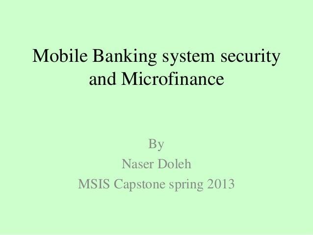 Mobile Banking system securityand MicrofinanceByNaser DolehMSIS Capstone spring 2013