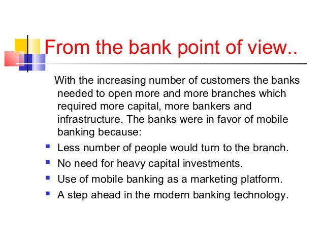 From the bank point of view..  With the increasing number of customers the banks  needed to open more and more branches wh...