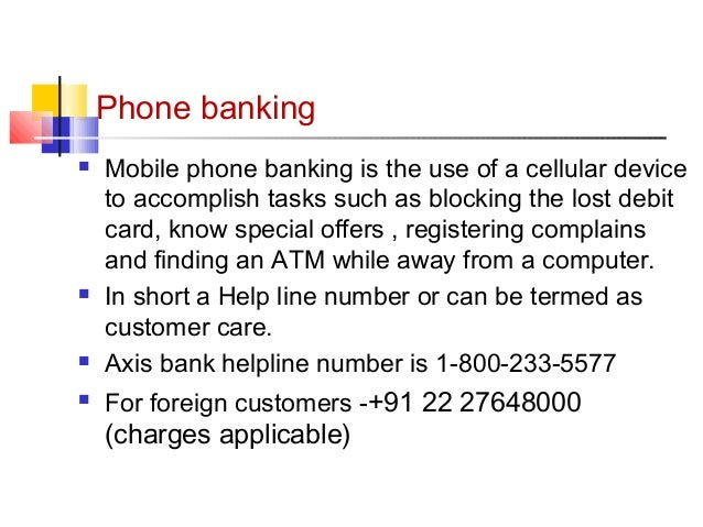 Phone banking   Mobile phone banking is the use of a cellular device  to accomplish tasks such as blocking the lost debit...