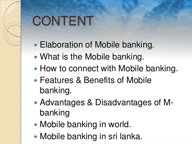 disadvantages of mobile banking 3 fast facts: the pros and cons of mobile banking when it comes to a banks strategic plan, the importance of understanding consumer trends, technology advancements and competitive changes in mobile banking and mobile payments is the foundation for making the strategic decision for the future.