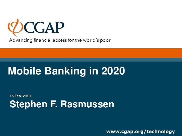 Mobile Banking in 2020  15 Feb. 2010  Stephen F. Rasmussen                    www.cgap.org/technology