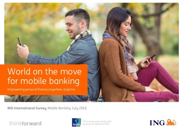 ING International Survey Mobile Banking 2016 1 This survey was conducted by Ipsos on behalf of ING Empowering personal fin...