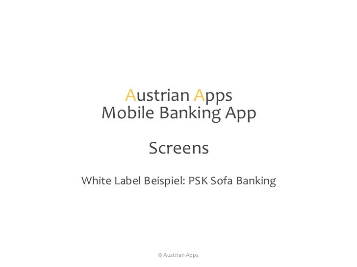 AustrianApps<br />Mobile Banking App<br />Screens<br />White Label Beispiel: PSK Sofa Banking<br />© Austrian Apps<br />
