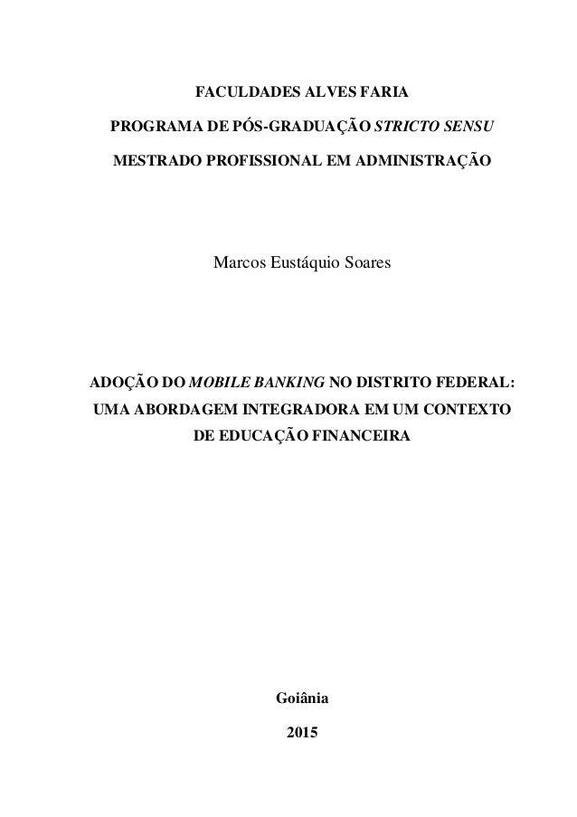 FACULDADES ALVES FARIA PROGRAMA DE PÓS-GRADUAÇÃO STRICTO SENSU MESTRADO PROFISSIONAL EM ADMINISTRAÇÃO Marcos Eustáquio Soa...