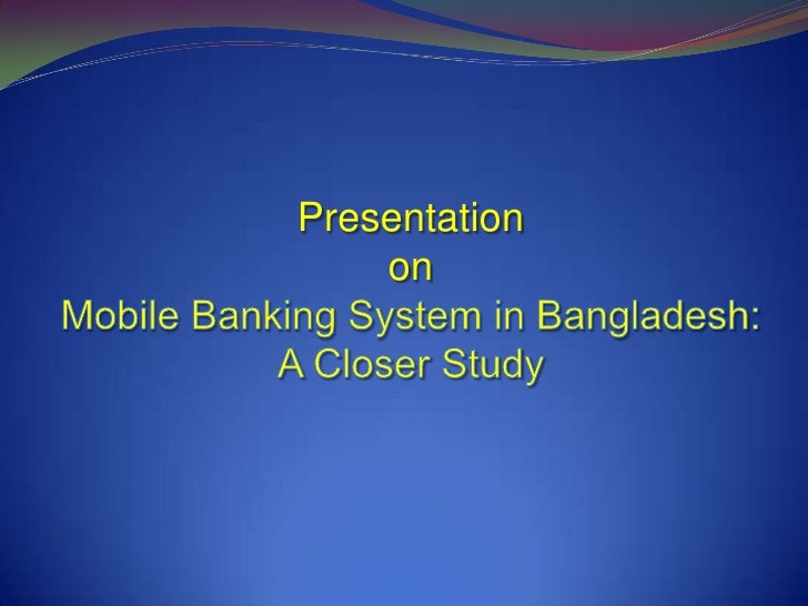 mobile banking system in bangladesh Banking history of bangladesh the banking system at independence consisted of two branch offices of the former state bank of pakistan and seventeen large commercial .