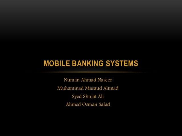 Numan Ahmad Naseer Muhammad Masaud Ahmad Syed Shujat Ali Ahmed Osman Salad MOBILE BANKING SYSTEMS