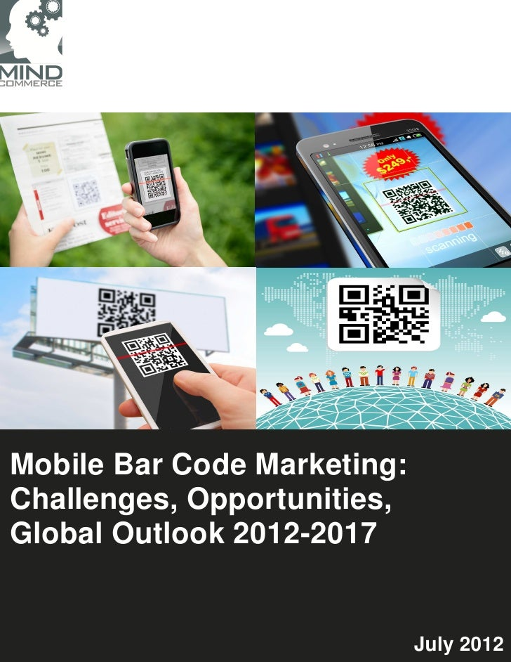 Mobile Bar Code Marketing:Challenges, Opportunities,Global Outlook 2012-2017                             July 2012