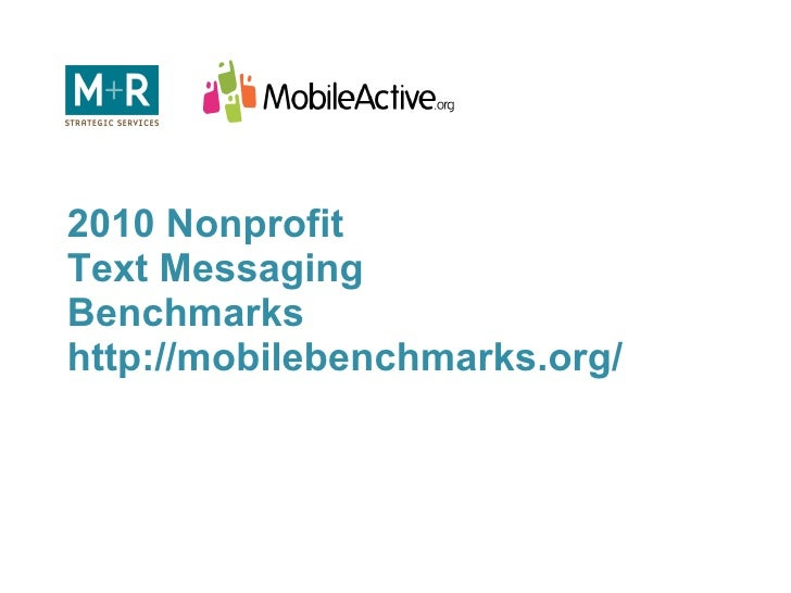 2010 Nonprofit  Text Messaging  Benchmarks http://mobilebenchmarks.org/